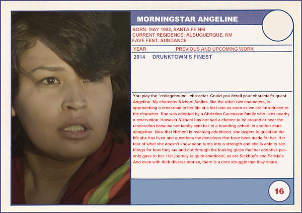 "2014 Sundance ""Trading Cards"" Series: #16. MorningStar Angeline (Drunktown's Finest)"